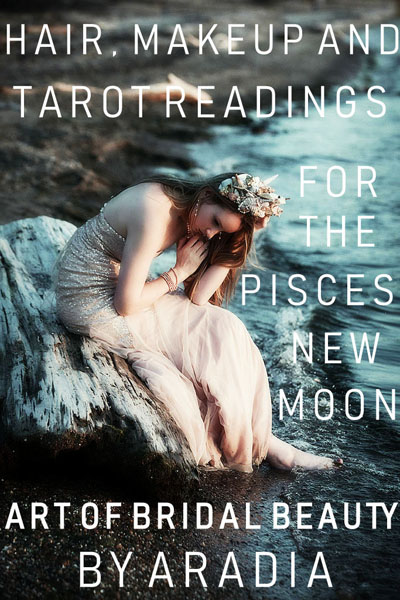 It's All About Bridal Pisces Hair, Makeup, Tarot & The New Moon