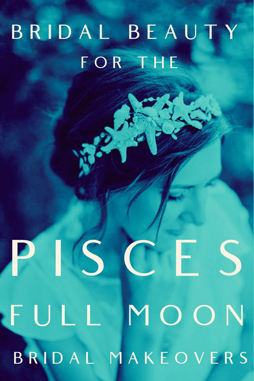 Bridal Makeup & The Pisces Full Moon